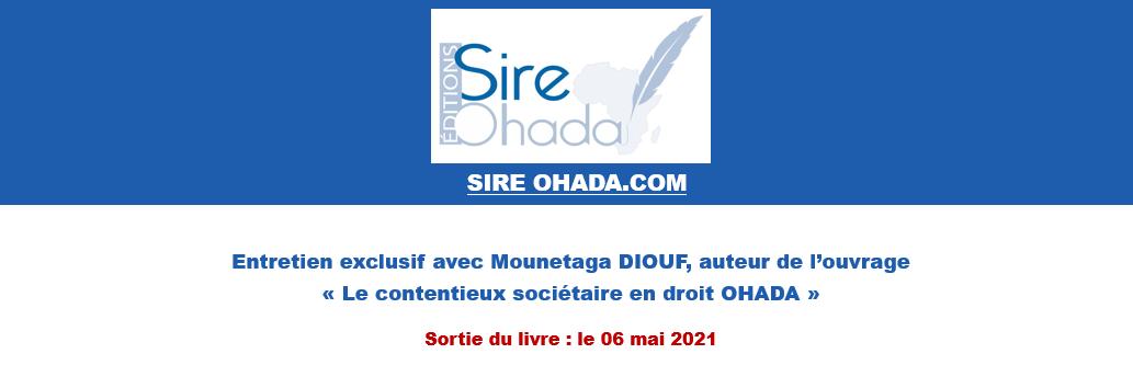 Entretien exclusif avec Mounetaga DIOUF, auteur de l'ouvrage «Le contentieux sociétaire en droit OHADA»